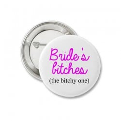 """""""Bride's Bitches"""" Κονκάρδες   The bitchy one"""